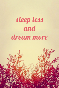 sleep lees and dream more